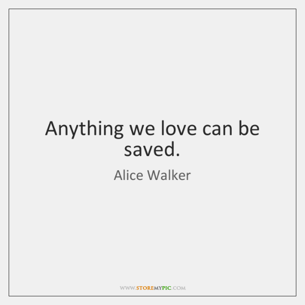 Anything we love can be saved.