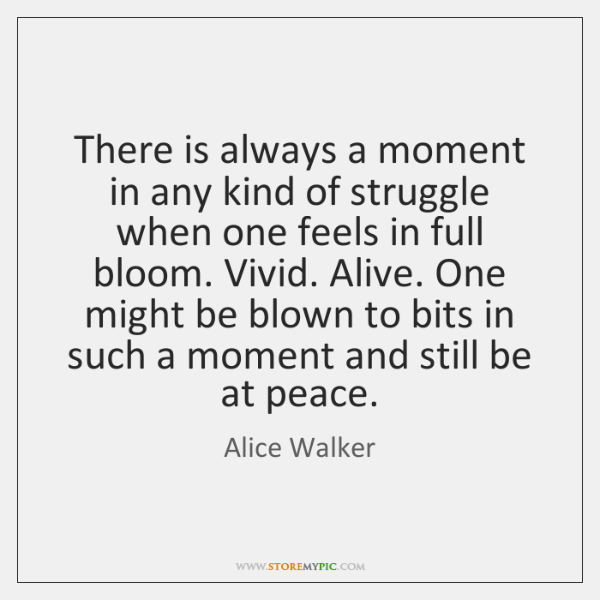There is always a moment in any kind of struggle when one ...