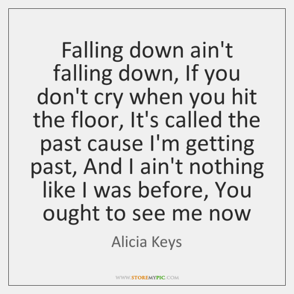 Falling down ain't falling down, If you don't cry when you hit ...