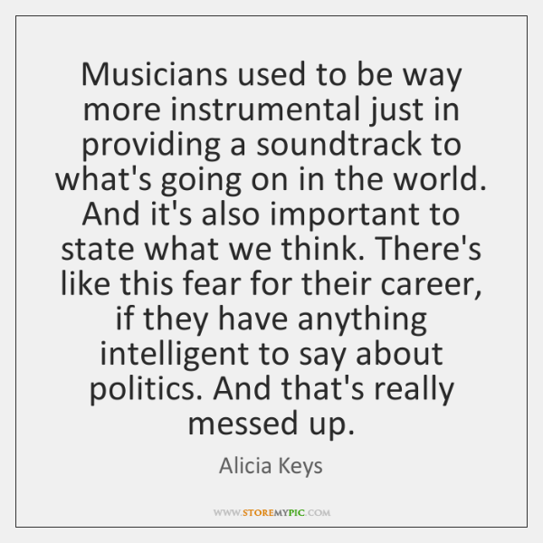 Musicians used to be way more instrumental just in providing a soundtrack ...