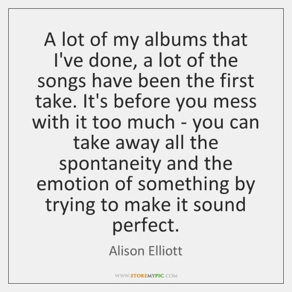 A lot of my albums that I've done, a lot of the ...