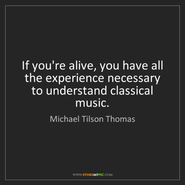 Michael Tilson Thomas: If you're alive, you have all the experience necessary...