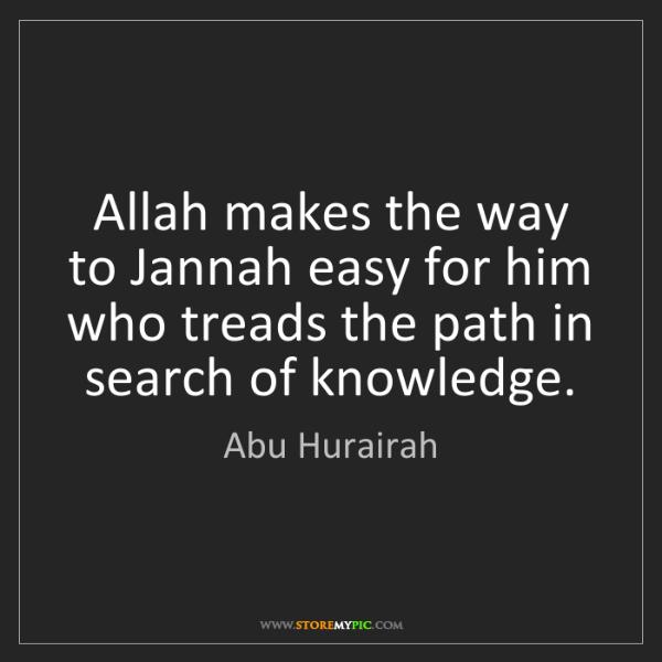 Abu Hurairah: Allah makes the way to Jannah easy for him who treads...