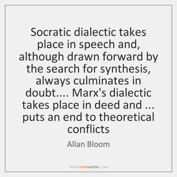 Socratic dialectic takes place in speech and, although drawn forward by the ...