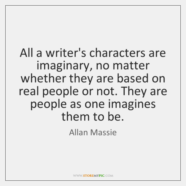All a writer's characters are imaginary, no matter whether they are based ...