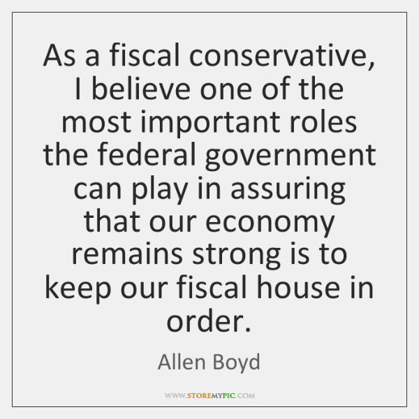 As a fiscal conservative, I believe one of the most important roles ...