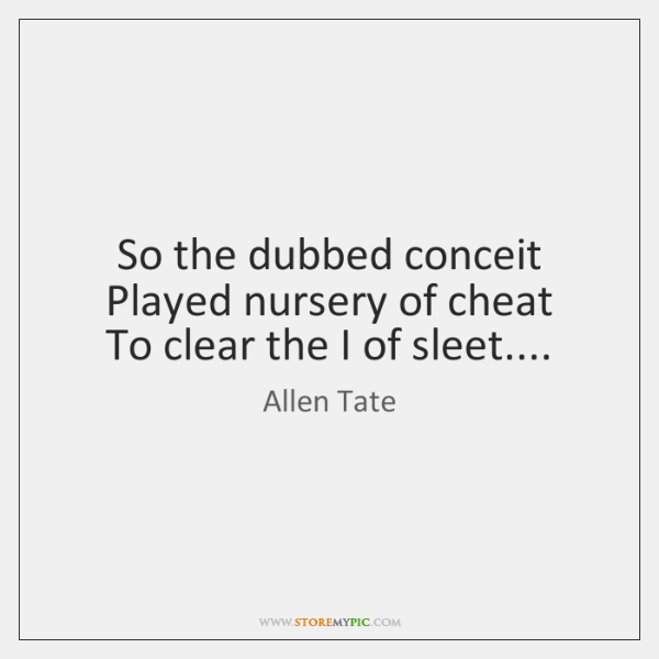 So the dubbed conceit  Played nursery of cheat  To clear the I ...