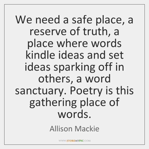 We need a safe place, a reserve of truth, a place where ...