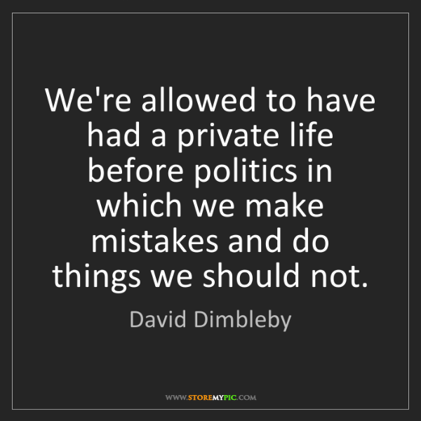David Dimbleby: We're allowed to have had a private life before politics...