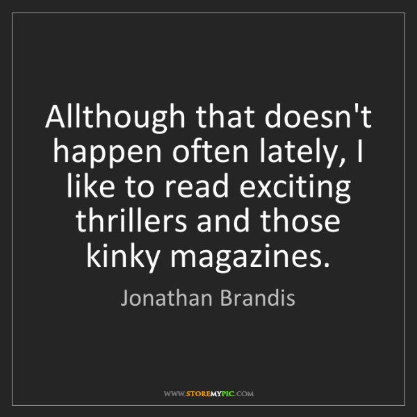 Jonathan Brandis: Allthough that doesn't happen often lately, I like to...