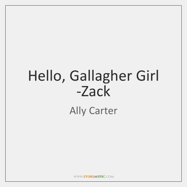 Hello, Gallagher Girl -Zack