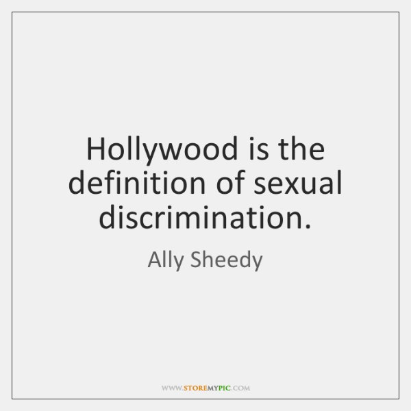 Hollywood is the definition of sexual discrimination.