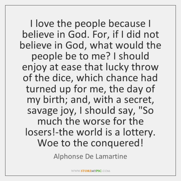 I love the people because I believe in God. For, if I ...