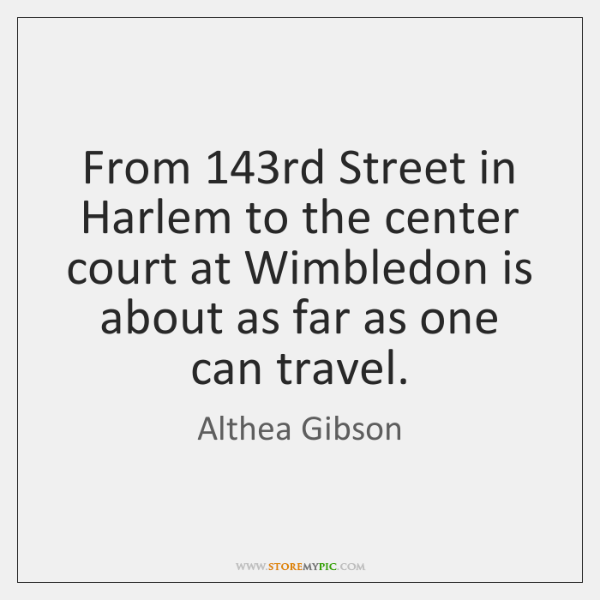 From 143rd Street in Harlem to the center court at Wimbledon is ...