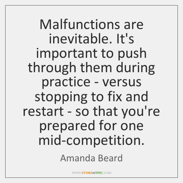 Malfunctions are inevitable. It's important to push through them during practice - ...
