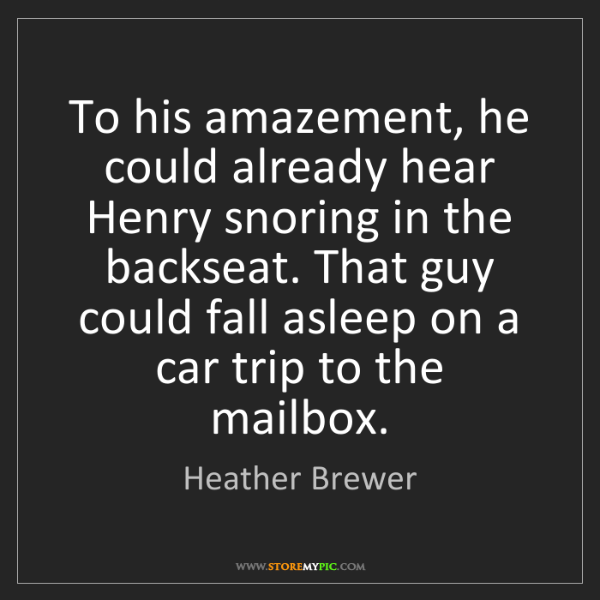 Heather Brewer: To his amazement, he could already hear Henry snoring...
