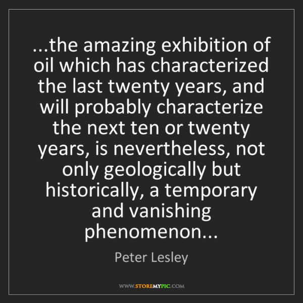 Peter Lesley: ...the amazing exhibition of oil which has characterized...