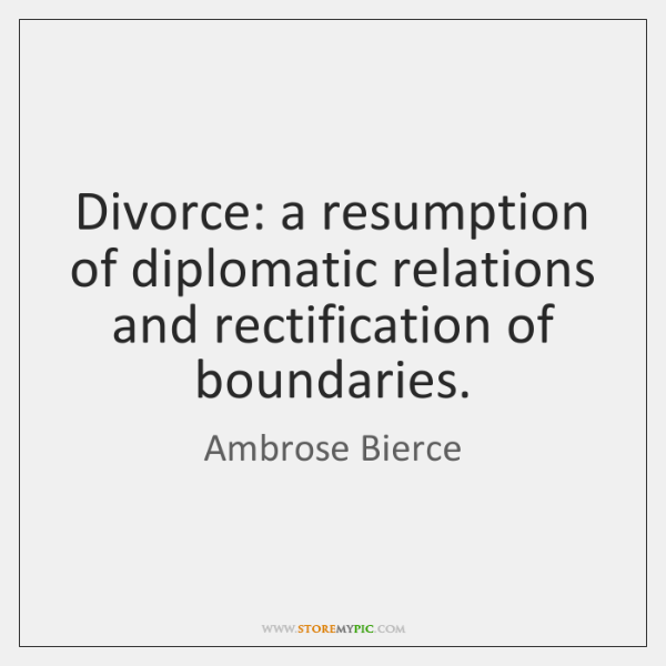Divorce: a resumption of diplomatic relations and rectification of boundaries.