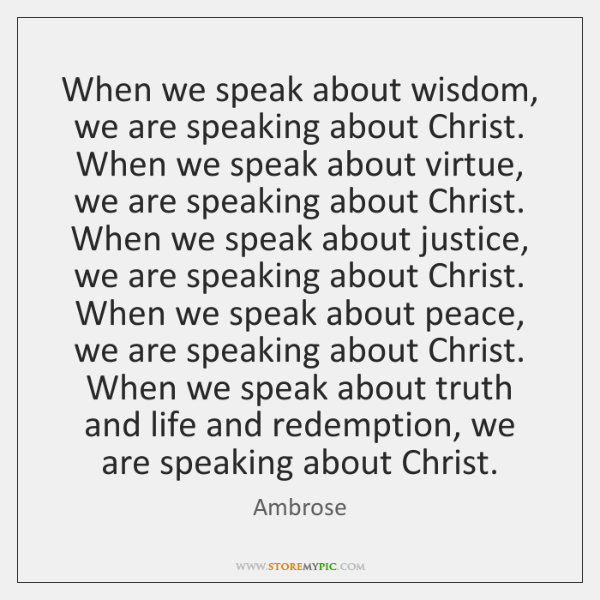 When we speak about wisdom, we are speaking about Christ. When we ...
