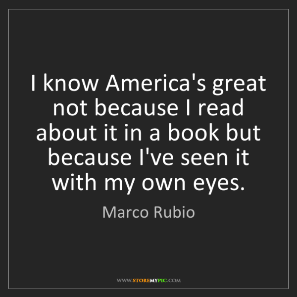 Marco Rubio: I know America's great not because I read about it in...