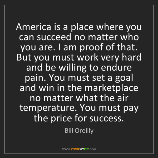 Bill Oreilly: America is a place where you can succeed no matter who...