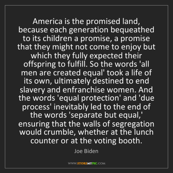 Joe Biden: America is the promised land, because each generation...