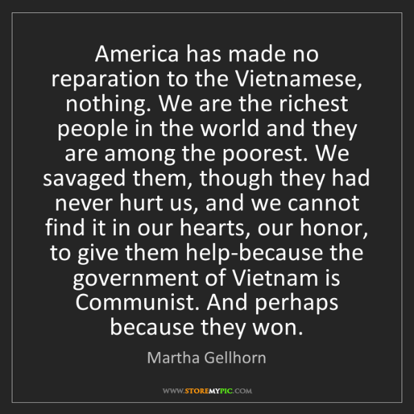 Martha Gellhorn: America has made no reparation to the Vietnamese, nothing....