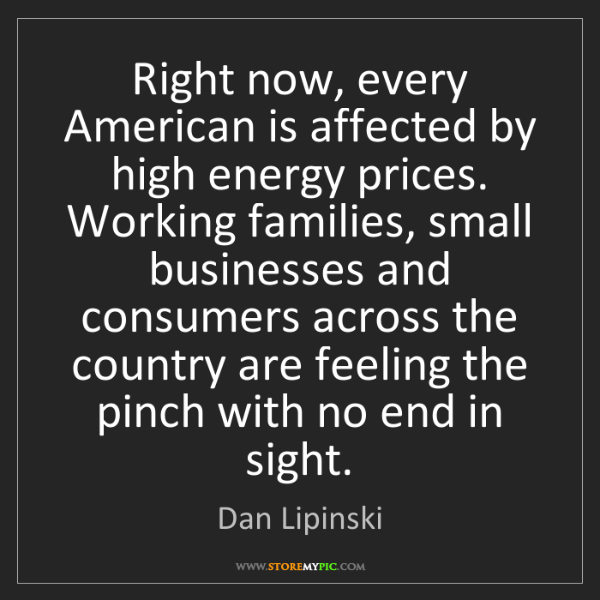 Dan Lipinski: Right now, every American is affected by high energy...