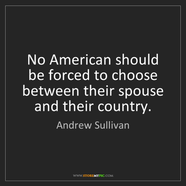 Andrew Sullivan: No American should be forced to choose between their...