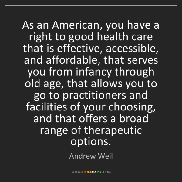 Andrew Weil: As an American, you have a right to good health care...