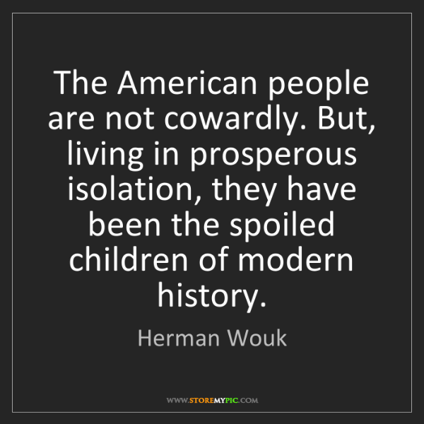 Herman Wouk: The American people are not cowardly. But, living in...