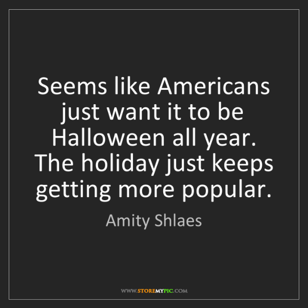 Amity Shlaes: Seems like Americans just want it to be Halloween all...