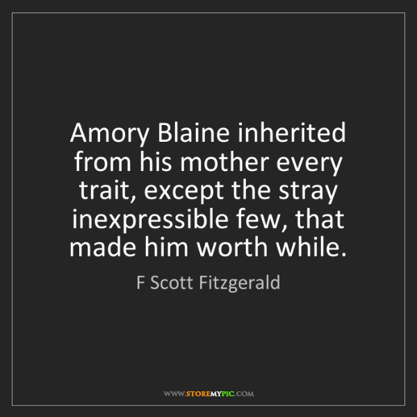 F Scott Fitzgerald: Amory Blaine inherited from his mother every trait, except...