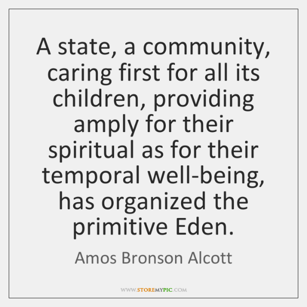 A state, a community, caring first for all its children, providing amply ...