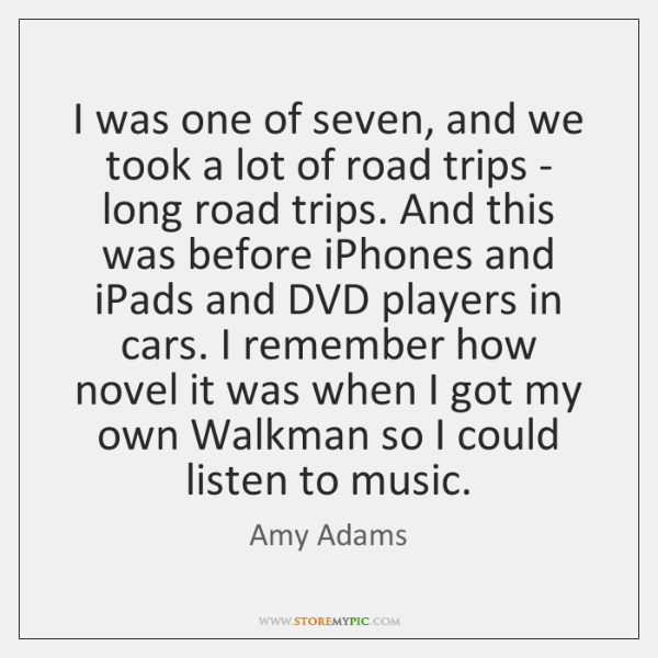 I was one of seven, and we took a lot of road ...