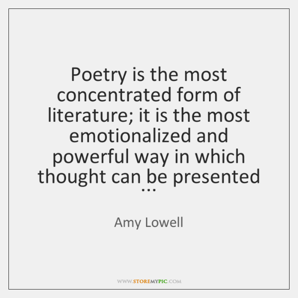 Poetry is the most concentrated form of literature; it is the most ...