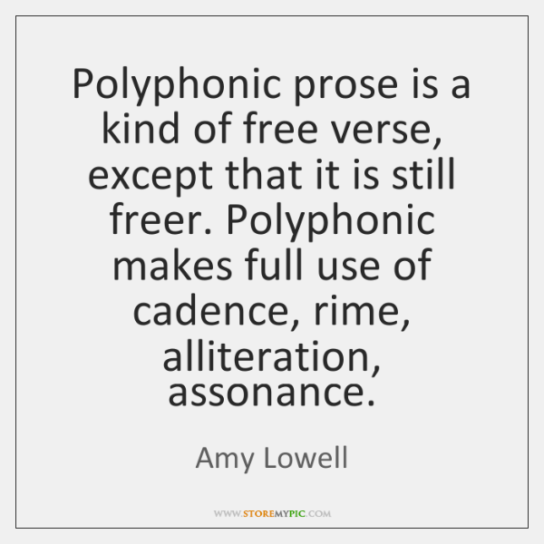 Polyphonic prose is a kind of free verse, except that it is ...