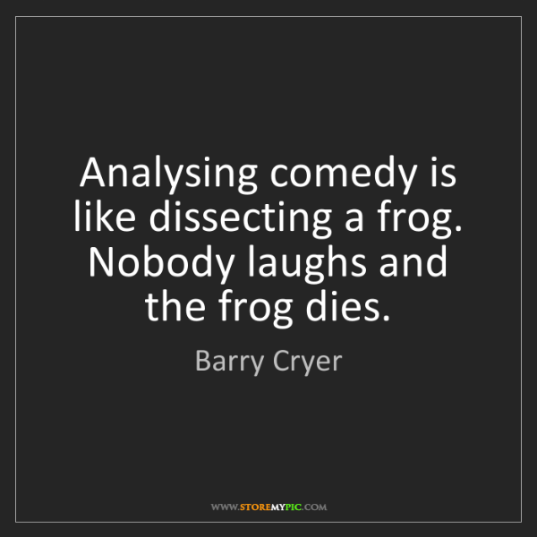 Barry Cryer: Analysing comedy is like dissecting a frog. Nobody laughs...