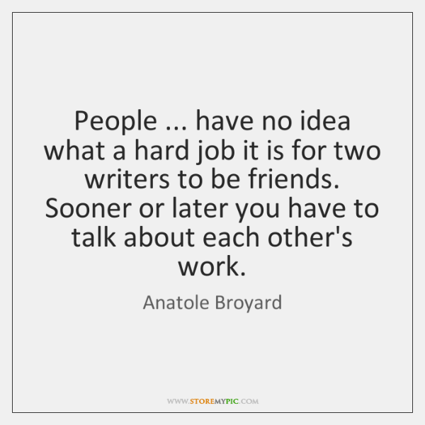 People ... have no idea what a hard job it is for two ...