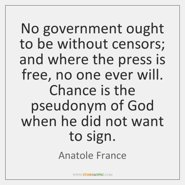 No government ought to be without censors; and where the press is ...