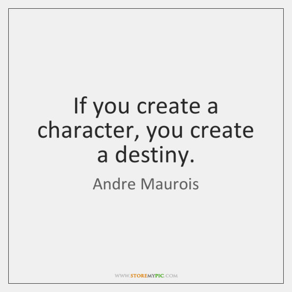 If you create a character, you create a destiny.