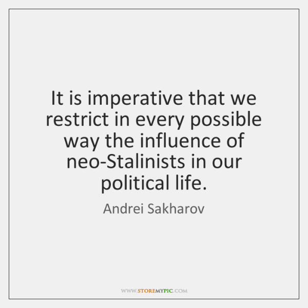 It is imperative that we restrict in every possible way the influence ...
