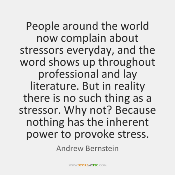 People around the world now complain about stressors everyday, and the word ...