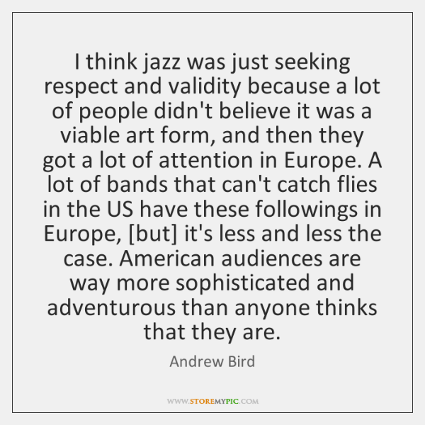 I think jazz was just seeking respect and validity because a lot ...