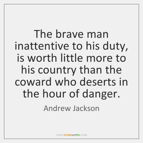 The brave man inattentive to his duty, is worth little more to ...