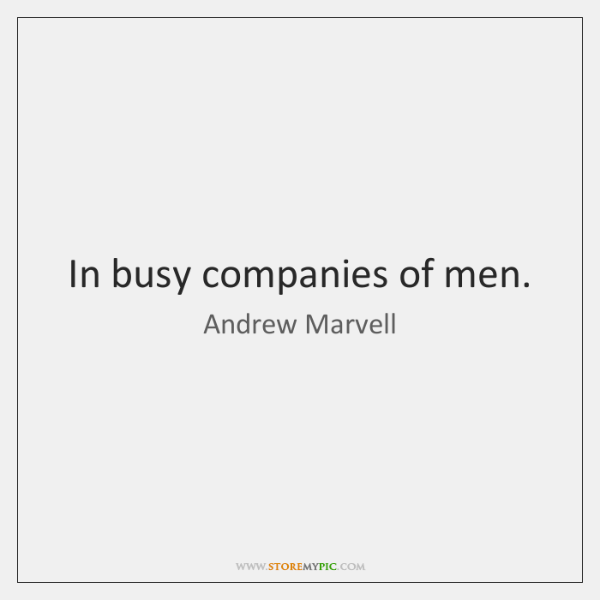 In busy companies of men.