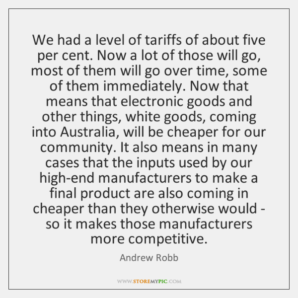 We had a level of tariffs of about five per cent. Now ...