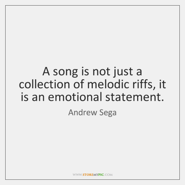 A song is not just a collection of melodic riffs, it is ...