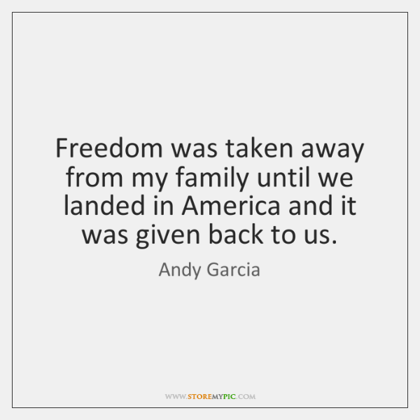 Freedom was taken away from my family until we landed in America ...