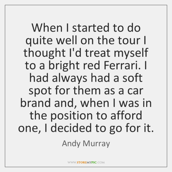When I started to do quite well on the tour I thought ...